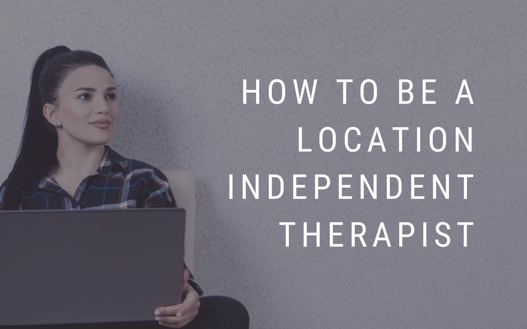 How to be a Location Independent Therapist
