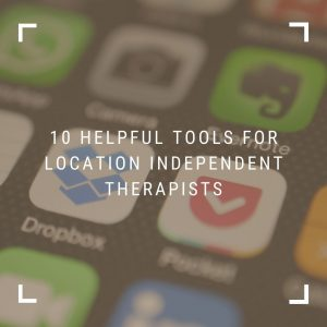 10 helpful tools for location independent therapists